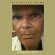 Old Fellow Poems (       UNABRIDGED) by  Mudrooroo Narrated by  Mudrooroo