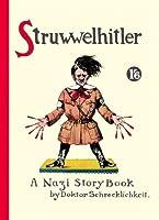 Struwwelhitler: A Nazi Story Book by Dr. Schrecklichkeit. Reprint des englischen Originals von 1941. Mit einem Vorwort von Joachim Fest