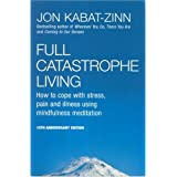 Full Catastrophe Living: How to cope with stress, pain and illness using mindfulness meditationby Jon Kabat-Zinn
