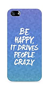 AMEZ be happy it drives people crazy Back Cover For Apple iPhone 5s