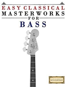 Easy Classical Masterworks for Bass: Music of Bach, Beethoven, Brahms, Handel, Haydn, Mozart, Schubert, Tchaikovsky, Vivaldi and Wagner from CreateSpace Independent Publishing Platform