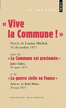 Vive la Commune ! suivi de La Commune est proclam�e et de La guerre civile en France (extraits) par Michel