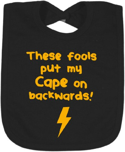 These Fools Put My Cape On Backwards Funny Baby Bib Black W/ Yellow Font