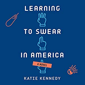 Learning to Swear in America Audiobook by Katie Kennedy Narrated by Aaron Landon