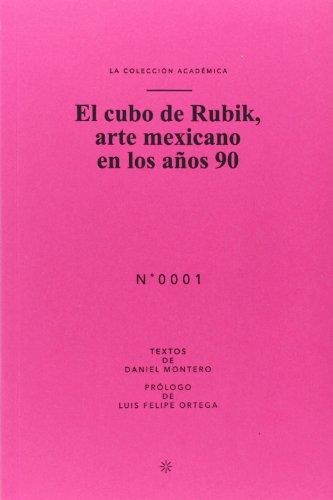 El Cubo De Rubik. Arte Mexicano En Los Años 90 (Colección Académica)