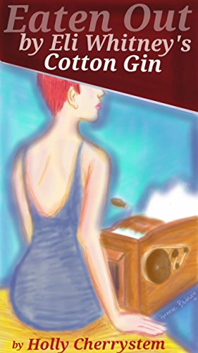 Book: Eaten Out by Eli Whitney's Cotton Gin - A Novel of Splintery Lesbian Erotica by Holly Cherrystem
