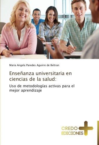 Enseñanza universitaria en ciencias de la salud Uso de metodologías activas para el mejor aprendizaje  [Paredes Aguirre de Beltran, Maria Angela] (Tapa Blanda)