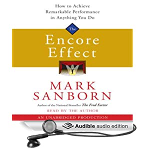 The Encore Effect - How to Achieve Remarkable Performance in Anything You Do  - Mark Sanborn