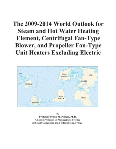 The 2009-2014 World Outlook For Steam And Hot Water Heating Element, Centrifugal Fan-Type Blower, And Propeller Fan-Type Unit Heaters Excluding Electric