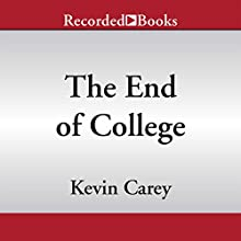 The End of College: Creating the Future of Learning and the University of Everywhere (       UNABRIDGED) by Kevin Carey Narrated by James Yaegashi