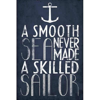 (13×19) A Smooth Sea Never Made A Skilled Sailor Poster