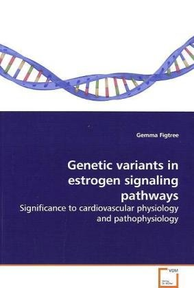 Genetic variants in estrogen signaling pathways: Significance to cardiovascular physiology and pathophysiology
