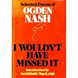 I Wouldn't Have Missed It: Selected Poems of Ogden Nash (0316598305) by Nash, Ogden