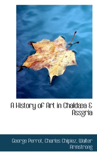 A History of Art in Chaldæa & Assgria
