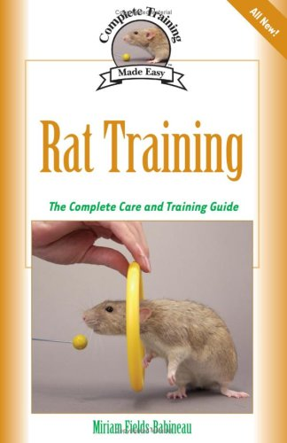 Rat Training: A Comprehensive Beginner's Guide (Complete Care Made Easy), Miriam Fields-Babineau