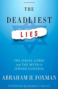 The Deadliest Lies: The Israel Lobby and the Myth of Jewish Control by Abraham H. Foxman