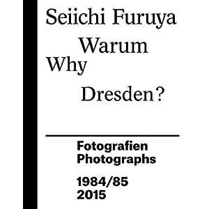 Warum Dresden? / Why Dresden?: Fotografien 1984/85 und 2015 / Photographs 1984/85 and