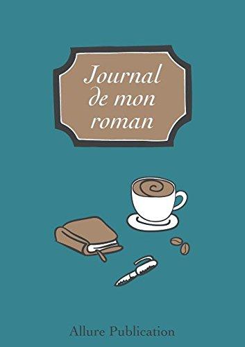 Journal de mon roman (French Edition)