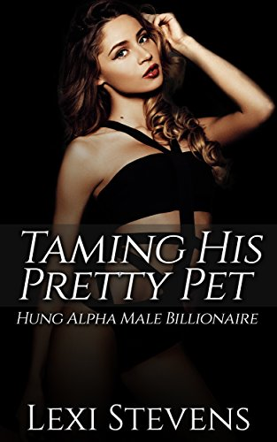 Taming His Pretty Pet: Hung Alpha Male Billionaire