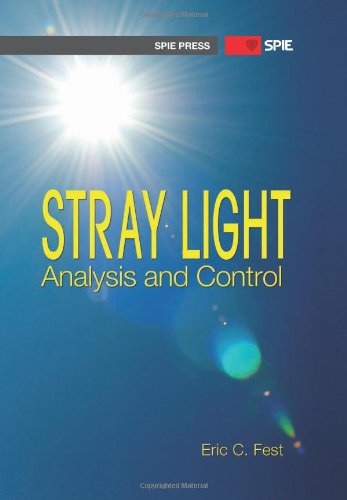 Stray Light Analysis And Control (Spie Press Pm229) (Press Monograph)