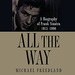 All the Way: A Biography of Frank Sinatra, 1915–1998 | [Michael Freedland]