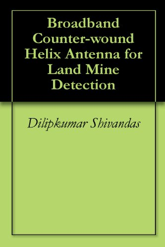 Broadband Counter-wound Helix Antenna for Land Mine Detection PDF