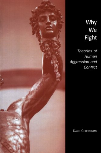 Why We Fight: Theories of Human Aggression and Conflict