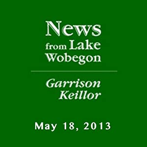 The News from Lake Wobegon from A Prairie Home Companion, May 18, 2013 | [Garrison Keillor]