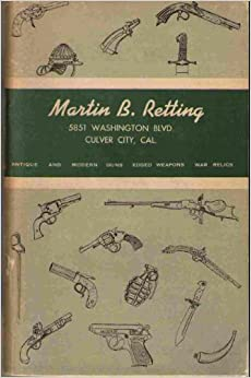 Martin B. Retting 5851 Washington Blvd. Culver City, Cal.: Antique and Modern Guns / Edged Weapons / War Relics, Multiple Authors.