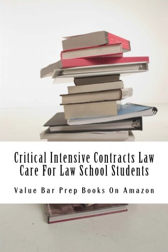 Critical Intensive Contracts Law Care For Law School Students: Staying Alive In Law School Demands Knowledge Of Hidden Nuances of Law and Fact...