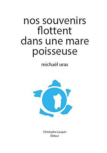 Michaël Uras - Nos souvenirs flottent dans une mare poisseuse (French Edition)