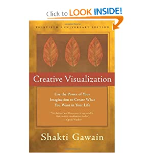 Creative Visualization: Use the Power of Your Imagination to Create What You Want in Your Life [Hardcover]