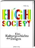 High Society: Eine Kulturgeschichte der Drogen