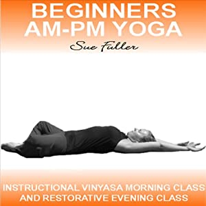 Beginners AM - PM Yoga: 2 easy to follow audio yoga classes | [Sue Fuller]