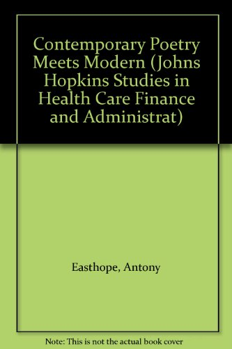 Contemporary Poetry Meets Modern (Johns Hopkins Studies in Health Care Finance and Administrat)