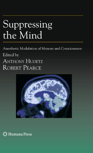 Suppressing the Mind: Anesthetic Modulation of Memory and Consciousness (Contemporary Clinical Neuroscience)