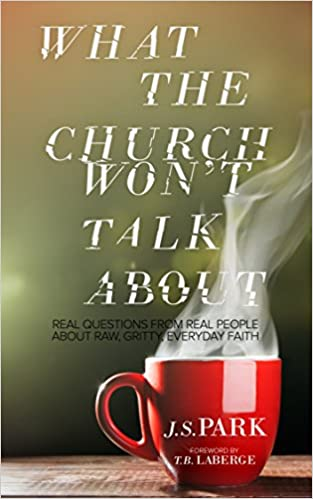 What The Church Won't Talk About: Real Questions From Real People About Raw, Gritty, Everyday Faith