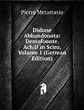 Didone Abbandonata: Demofoonte. Achill in Sciro, Volume 1 (German Edition)