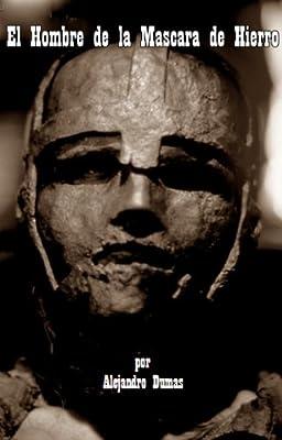 El Hombre de la Mascara de Hierro por Alejandro Dumas (Nueva Version en Espanol) (Spanish Edition)