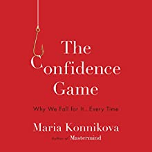 The Confidence Game: Why We Fall for It...Every Time Audiobook by Maria Konnikova Narrated by Maria Konnikova