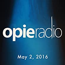 Opie and Jimmy, Sherrod Small, Chris DiStefano, Clint Hill, May 02, 2016 Radio/TV Program by  Opie Radio Narrated by  Opie Radio