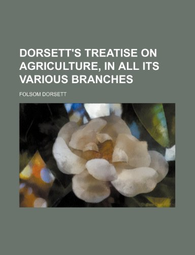 Dorsett's Treatise on Agriculture, in All Its Various Branches