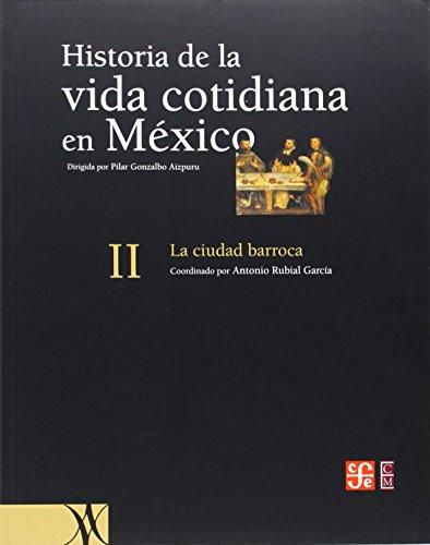 Historia de la vida cotidiana en M xico: tomo II. La ciudad barroca (Spanish Edition)