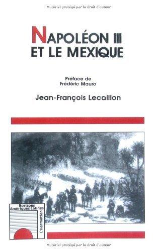 Napoléon III et le Mexique: Les illusions d'un grand dessein