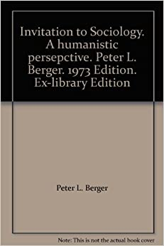 Invitation to sociology by peter berger