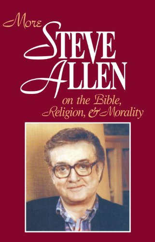 More Steve Allen on the Bible, Religion and Morality (More Steve Allen on the Bible, Religion & Morality)