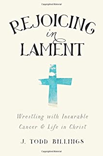 Book Cover: Rejoicing in Lament: Wrestling with Incurable Cancer and Life in Christ