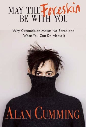 May the Foreskin Be With You: Why Circumcision Makes No Sense and What You Can Do About It