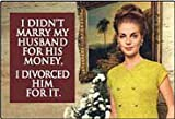 I Didn't Marry My Husband For Money... funny fridge magnet