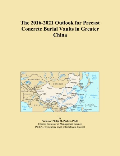 The 2016-2021 Outlook for Precast Concrete Burial Vaults in Greater China